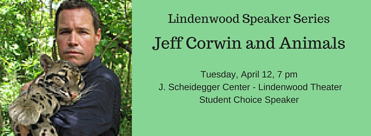 Wildlife ConservationistThe Jeff Corwin ExperienceTuesday, April 12, 20167 p.m. - J. Scheidegger CenterLindenwood TheaterStudent Choice Speaker
